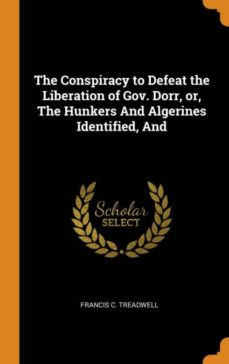 the conspiracy to defeat the liberation of gov. dorr, or, the hunkers and algerines identified, and-9780341686422