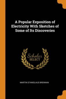 a popular exposition of electricity with sketches of some of its discoveries-9780341719120