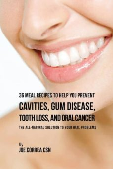 36 meal recipes to help you prevent cavities, gum disease, tooth loss, and oral cancer-9781635312508