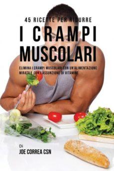 45 ricette per ridurre i crampi muscolari-9781635312898