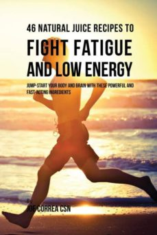 46 natural juice recipes to fight fatigue and low energy-9781635317398