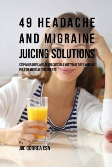 49 headache and migraine juicing solutions-9781635317787