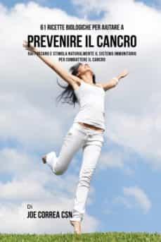 61 ricette biologiche per aiutare a prevenire il cancro-9781635312799