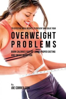 70 effective meal recipes to prevent and solve your overweight problems-9781635312607