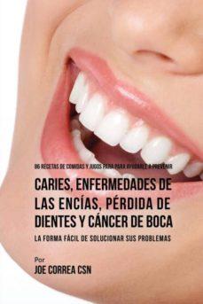 86 recetas de comidas y jugos para ayudarle a prevenir caries, enfermedades de las enc�as, p�rdida de dientes y c�ncer de boca-9781635317190