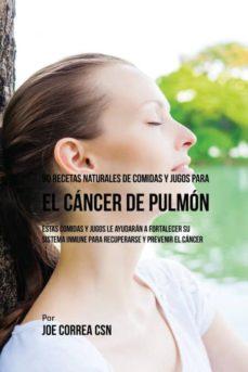 90 recetas naturales de comidas y jugos para el c�ncer de pulm�n-9781635317077