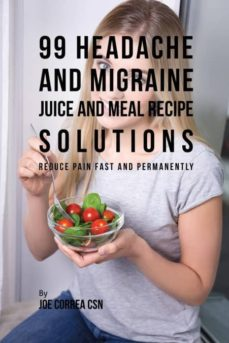 99 headache and migraine juice and meal recipe solutions-9781635317817