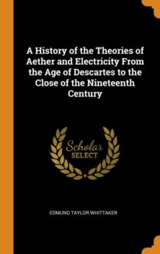 a history of the theories of aether and electricity from the age of descartes to the close of the nineteenth century-9780341902966
