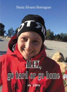 alex, go hard or go home-nuria alvarez berenguer-9788417286590