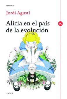 alicia en el pais de la evolucion-jordi agusti-9788498926255