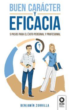 buen caracter y eficacia: 5 pasos para el exito personal y profesional-benjamín zorrilla aguirre-9788416994656