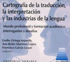 cartografía de la traducción, la interpretación y las industrias de la lengua-emilio ortega arjonilla-9788490456316