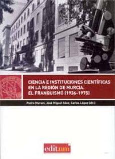 ciencia e instituciones cientificas en la region de murcia. el fr anquismo (1936-1975)-9788415463764