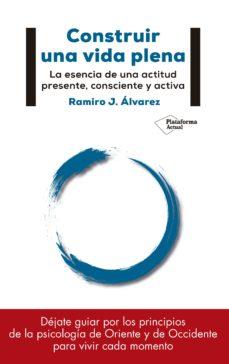 construir una vida plena: la esencia de una actitud presente, consciente y activa-ramiro j. alvarez fernandez-9788417114886