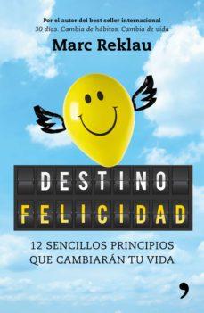 destino felicidad: 12 sencillos principios que cambiaran tu vida-marc reklau-9788499986395