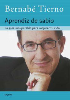 el aprendiz de sabio: la guia insuperable para mejorar tu vida-bernabe tierno-9788425339080