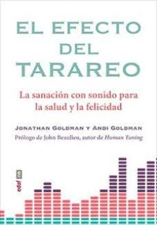 el efecto del tarareo: la sanación con sonido para la salud y la felicidad-jonathan goldman-andi goldman-9788441438446
