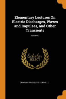 elementary lectures on electric discharges, waves and impulses, and other transients; volume 7-9780341695479