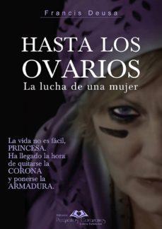 hasta los ovarios: la lucha de una mujer-francis deusa ibanco-9788494843211
