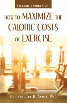 how to maximize the caloric costs of exercise-9781480853355