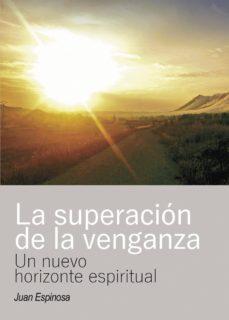 la superacion de la venganza: un nuevo horizonte espiritual-9788417205096