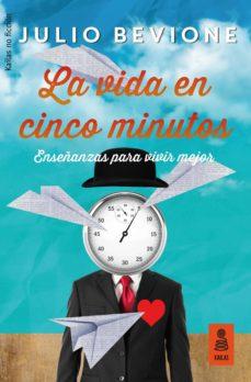 la vida en 5 minutos: enseñanzas para vivir mejor-julio bevione-9788417248109