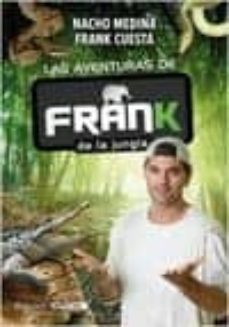 las aventuras de frank de la jungla (+ cuaderno de campo)-nacho moreno medina-frank cuesta-8432715064367