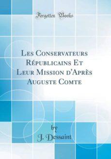 les conservateurs républicains et leur mission daprès auguste comte (classic reprint)-9780428292058