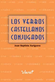 los verbos castellanos conjugados (nueva edición)-joan bap xurriguera parramona-9788491361299