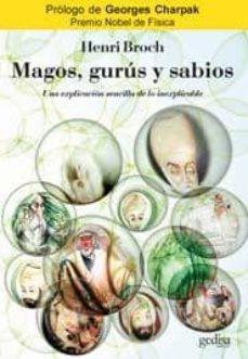 magos, gurus y sabios: una explicacion sencilla de lo inexplicabl e-henri broch-9788497842112