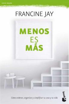menos es mas: como ordernar, organizar y simplificar tu casa, tu vida-francine jay-9788408180296