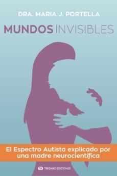 mundos invisibles: el espectro autista explicado por una madre neurocientifica-maria j. portella moll-9788491177548