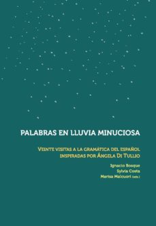 palabras en lluvia minuciosa: veinte visitas a la gramatica del español inspiradas por angela di tullio-9788416922888