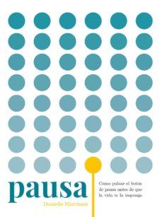 pausa: como pulsar el boton de pausa antes de que la vida te la imponga-danielle marchant-9788416407392