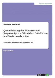 quantifizierung der biomasse und biogasertrage von offentlichen grunflachen und strassenrandstreifen-9783656553847