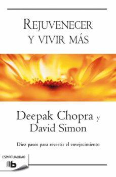 rejuvenecer y vivir mas-deepak chopra-david simon-9788490704226