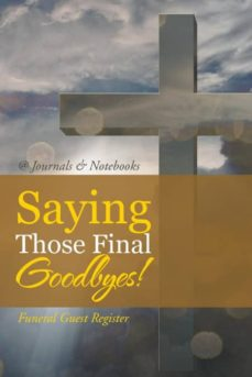 saying those final goodbyes funeral guest register-9781541910041