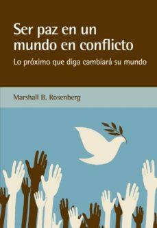 ser paz en un mundo en conflicto: lo proximo que diga cambiara su mundo-marshall b. rosenberg-9788415053842