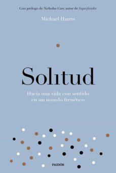 solitud: hacia una vida con sentido en un mundo frenetico-michael harris-9788449334214