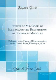 speech of mr. cook, of illinois, on the restriction of slavery in missouri-9780484308137