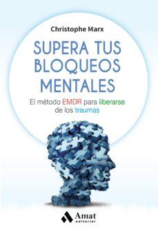 supera tus bloqueos mentales: el metodo emdr para liberarse de los traumas-christophe marx-9788497359061