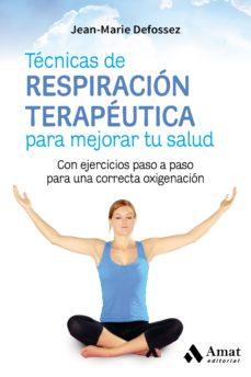 tecnicas de respiracion terapeutica para mejorar tu salud: con ejercicios paso a paso para una correcta oxigenacion-jean-marie defossez-9788417208004