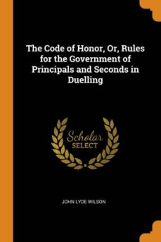 the code of honor, or, rules for the government of principals and seconds in duelling-9780341722182