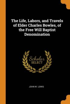 the life, labors, and travels of elder charles bowles, of the free will baptist denomination-9780341793038