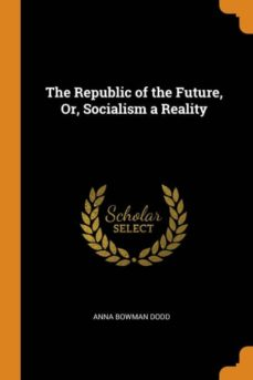 the republic of the future, or, socialism a reality-9780341730422