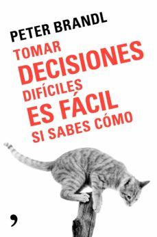 tomar decisiones dificiles es facil si sabes como-peter brandl-9788499986388
