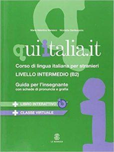 qui italia.it. corso di lingua italiana per stranieri. livello b2. guida per l insegnante. cd audio formato mp3. con dvd-rom-9788800806671