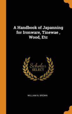 a handbook of japanning for ironware, tinewae , wood, etc-9780341666530
