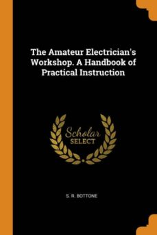 the amateur electricians workshop. a handbook of practical instruction-9780341663508