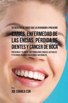 53 recetas de jugos que lo ayudar�n a prevenir caries, enfermedad de las enc�as, p�rdida de dientes y c�ncer de boca-9781635316759